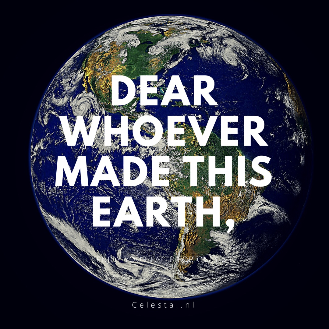 Dear WhoEver made this earth,